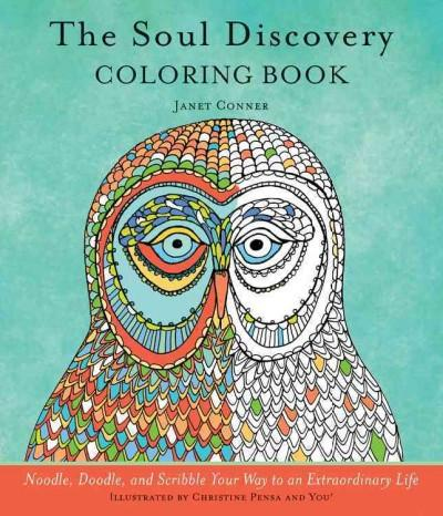 Soul Discovery Adult Coloring Book : Noodle, Doodle, and Scribble Your Way to an Extraordinary Life