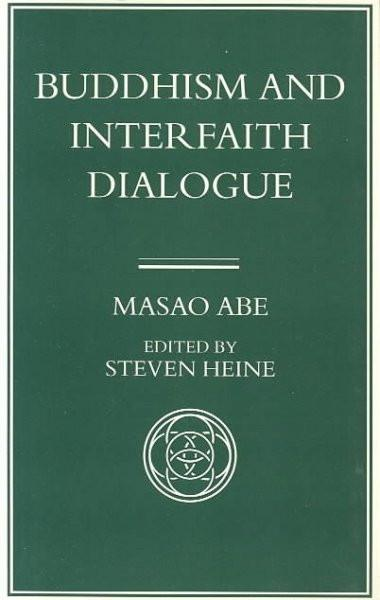Buddhism and Interfaith Dialogue, Part One of a Two-Volume Sequel to Zen and Western Thought