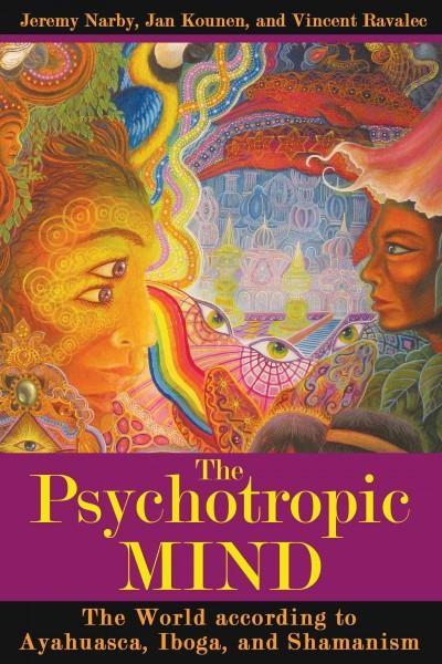 Psychotropic Mind : The World According to Ayahuasca, Iboga, and Shamanism