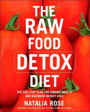 Raw Food Detox Diet : The Five-step Plan for Vibrant Health And Maximum Weight Loss