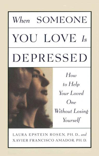 When Someone You Love Is Depressed : How to Help Your Loved One Without Losing Yourself