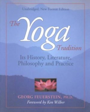 Yoga Tradition : Its History, Literature, Philosophy and Practice