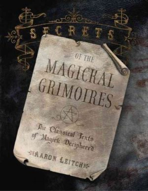 Secrets Of The Magickal Grimoires : The Classical Texts Of Magick Deciphered