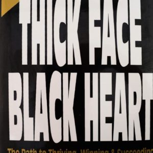 Thick Face, Black Heart : The Warrior Philosophy for Conquering the Challenges of Business and  Life