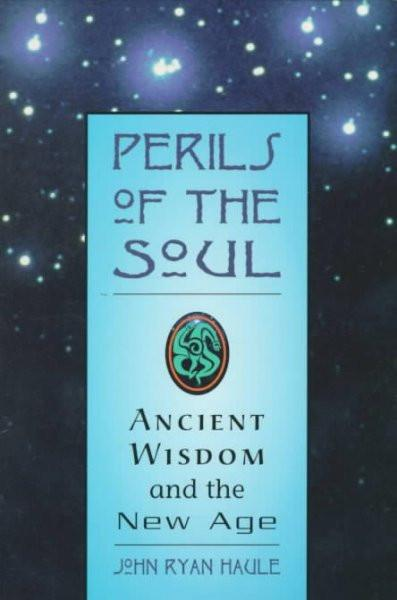 Perils of the Soul : Ancient Wisdom and the New Age