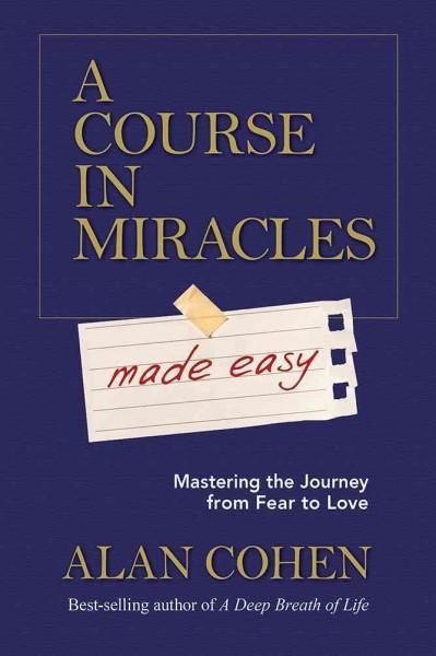 Course in Miracles Made Easy : Mastering the Journey from Fear to Love