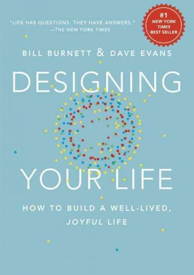 Designing Your Life : How to Build a Well-Lived, Joyful Life