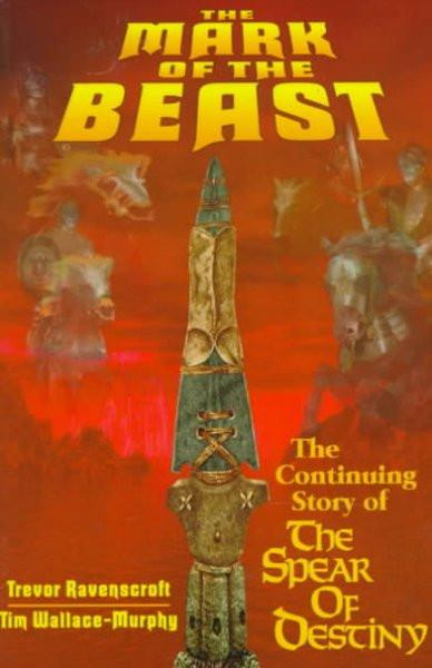 Mark of the Beast : The Continuing Story of the Spear of Destiny