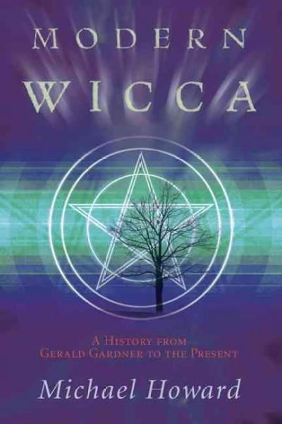 Modern Wicca : A History from Gardner to the Present