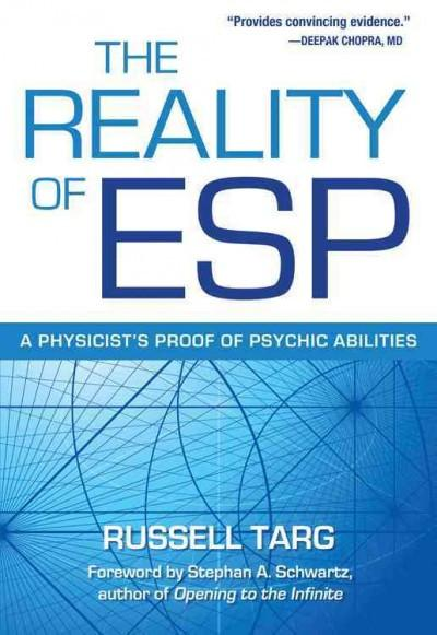 Reality of ESP : A Physicist's Proof of Psychic Abilities