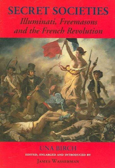 Secret Societies : Illuminati, Freemasons, and the French Revolution