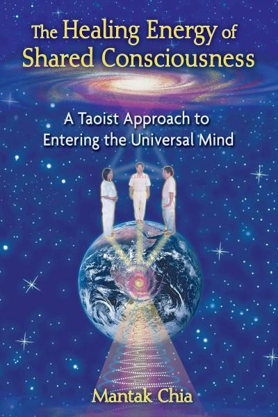 Healing Energy of Shared Consciousness : A Taoist Approach to Entering the Universal Mind