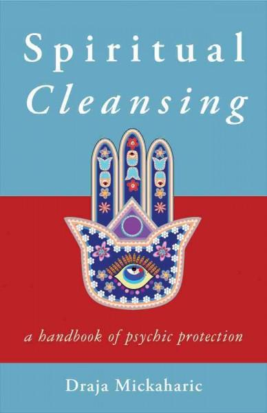 Spiritual Cleansing : A Handbook of Psychic Self-Protection