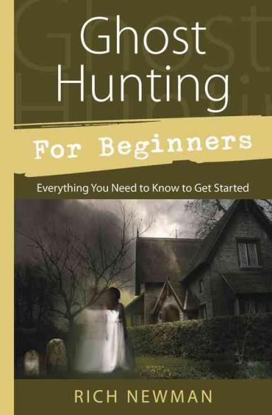 Ghost Hunting for Beginners : Everything You Need to Know to Get Started