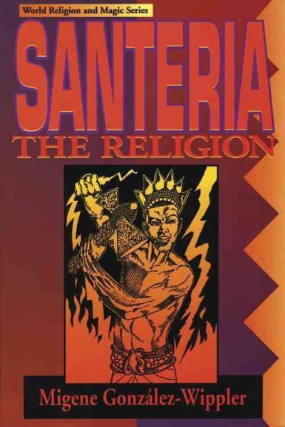 Santeria : The Religion : Faith, Rites, Magic