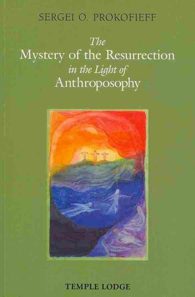 Mystery of the Resurrection in the Light of Anthroposophy