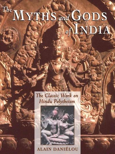 Myths and Gods of India : The Classic Work on Hindu Polytheism from the Princeton Bollingen Series