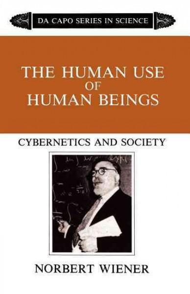 Human Use of Human Beings : Cybernetics and Society