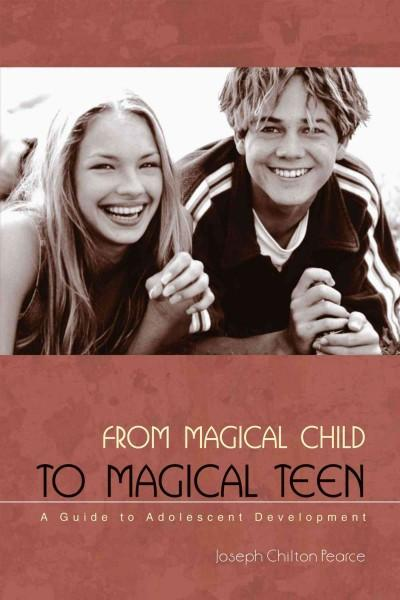 From Magical Child to Magical Teen : A Guide to Adolescent Development