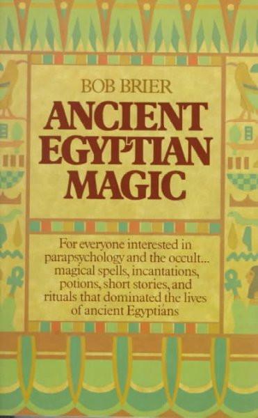 Ancient Egyptian Magic : Spells, Incantations, Potions, Stories, and Rituals