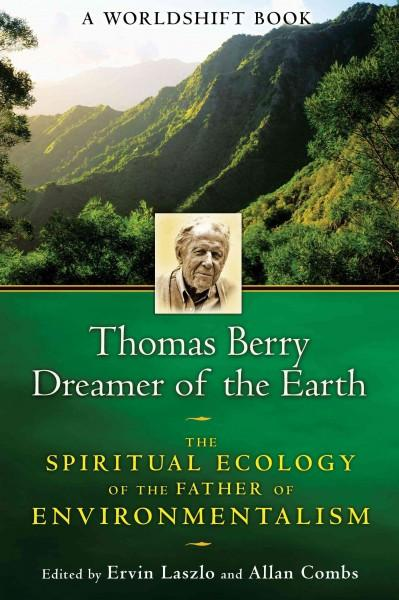 Thomas Berry, Dreamer of the Earth : The Spiritual Ecology of the Father of Environmentalism