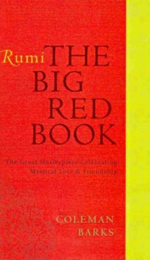 Rumi: The Big Red Book : The Great Masterpiece Celebrating Mystical Love and Friendship