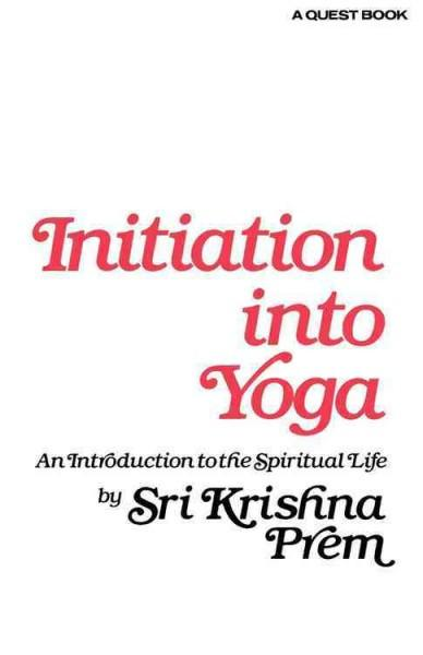 Initiation into Yoga : An Introduction to the Spiritual Life