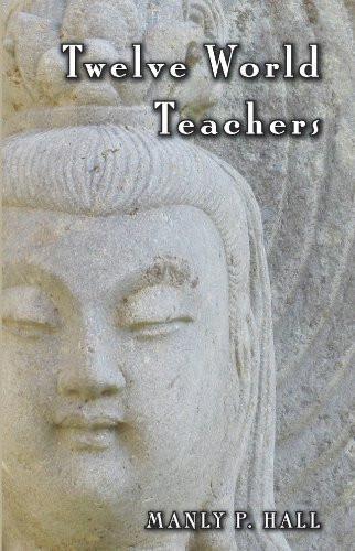 Twelve World Teachers : A Summary of Their Lives and Teachings