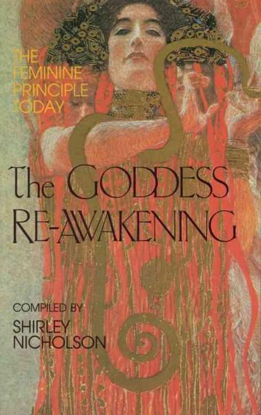 Goddess Re-Awakening : The Feminine Principle Today