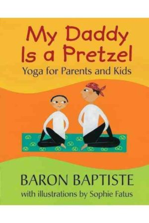 My Daddy Is a Pretzel : Yoga for Parents and Kids