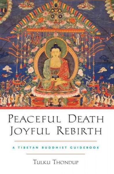 Peaceful Death, Joyful Rebirth : A Tibetan Buddhist Guidebook