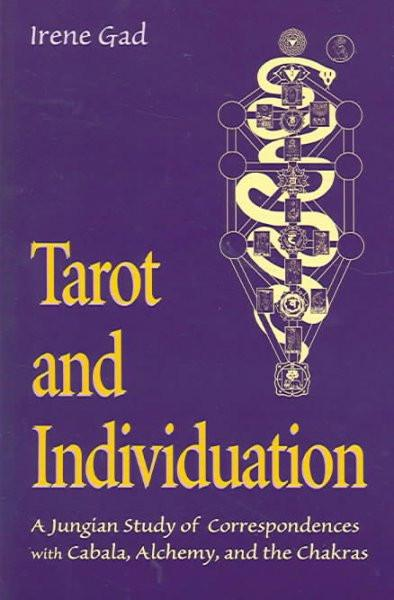 Tarot and Individuation : A Jungian Study of Correspondences with Cabala, Alchemy, and the Chakras