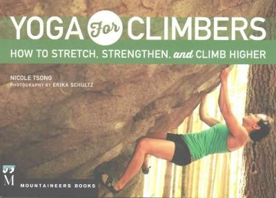 Yoga for Climbers : How to Stretch, Strengthen, and Climb Higher