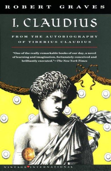 I, Claudius : From the Autobiography of Tiberius Claudius, Born 10 B.C., Murdered and Deified A.D. 54