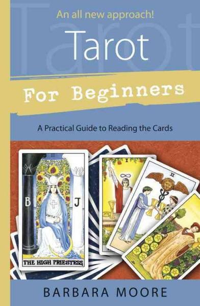 Tarot for Beginners : A Practical Guide to Reading the Cards