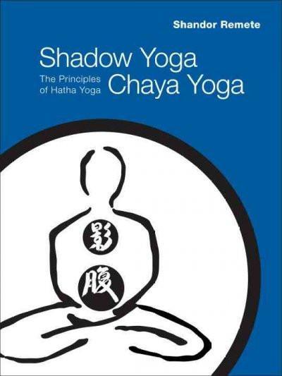 Shadow Yoga, Chaya Yoga : The Principles of Hatha Yoga
