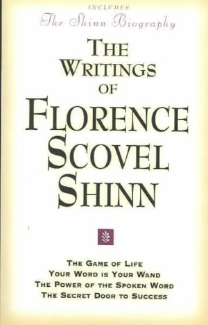Writings of Florence Scovel Shinn : The Game of Life and How to Play It, Your Word Is Your Wand,the Secret Door to Success, the Power of the Spok