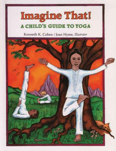 Imagine That : A Child's Guide to Yoga