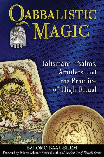 Qabbalistic Magic : Talismans, Psalms, Amulets, and the Practice of High Ritual