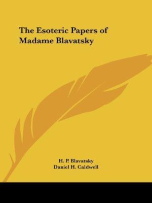 Esoteric Papers of Madame Blavatsky