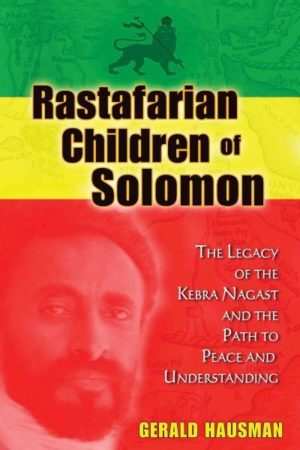 Rastafarian Children of Solomon : The Legacy of the Kebra Nagast and the Path to Peace and Understanding