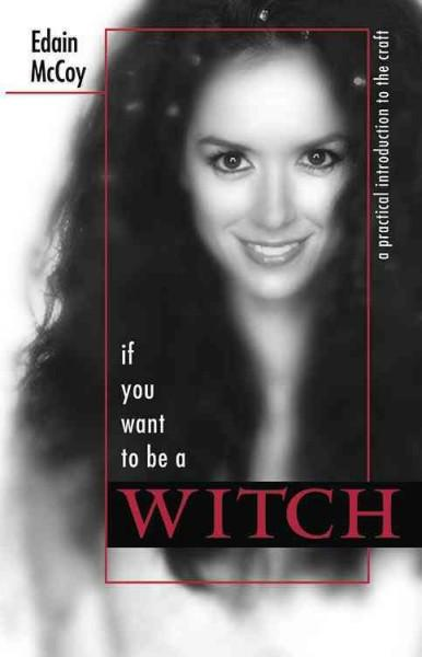 If You Want to Be a Witch : A Practical Introduction to the Craft