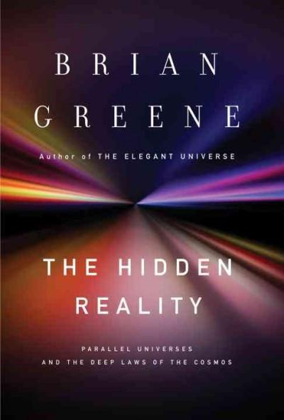 Hidden Reality : Parallel Universes and the Deep Laws of the Cosmos