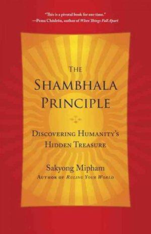 Shambhala Principle : Discovering Humanity's Hidden Treasure
