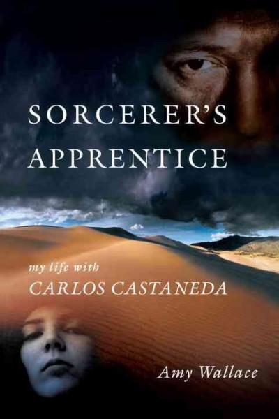 Sorcerer's Apprentice : My Life With Carlos Castenada