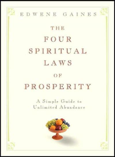 Four Spiritual Laws of Prosperity : A Simple Guide to Unlimited Abundance