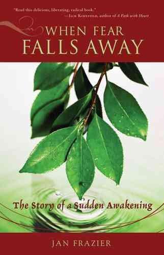When Fear Falls Away : The Story of Sudden Awakening