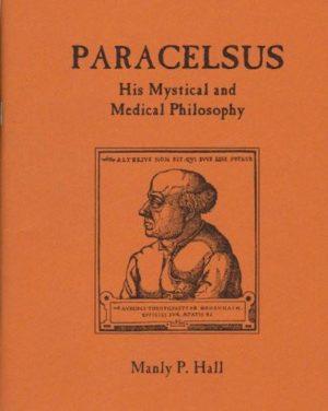 Paracelus, His Mystical & Medical Philosophy