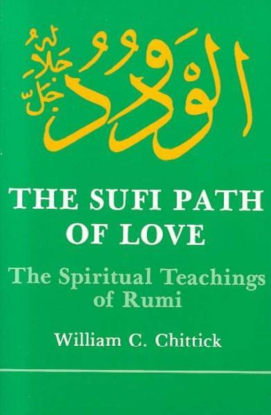 Sufi Path of Love : The Spiritual Teachings of Rumi
