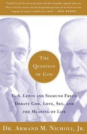 Question of God : C.S. Lewis and Sigmund Freud Debate God, Love, Sex, and the Meaning of Life